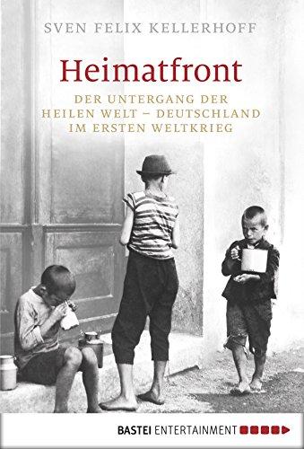 Heimatfront: Der Untergang der heilen Welt - Deutschland im Ersten Weltkrieg (German Edition)
