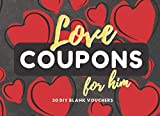 Love Coupons For Him: 30 Blank DIY Vouchers for Him | Couples Coupon Book for Lovers, Boyfriend, Husband, Partner | Great Gift Idea for Valentine's Day, Anniversary, Birthday, Chistmas, Sweetest Day