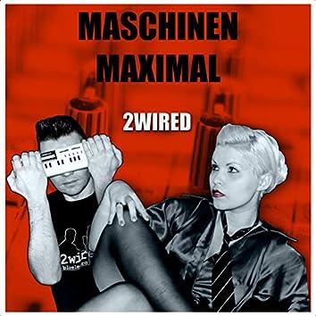 Maschinen Maximal