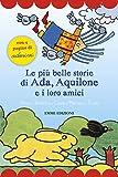 Le più belle storie di Ada, Aquilone e i loro amici. Con adesivi (Prime pagine)