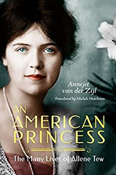An American Princess: The Many Lives of Allene Tew by [Annejet van der Zijl, Michele Hutchison]