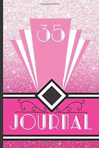35 Journal: Record and Journal Your 35th Birthday Year to Create a Lasting Memory Keepsake (Pink Art Deco Birthday Journals, Band 35)