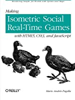 Making Isometric Social Real-Time Games with HTML5, CSS3, and JavaScript: Rendering Simple 3D Worlds with Sprites and Maps