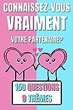 Connaissez-vous Vraiment Votre Partenaire?: 150 Questions 9 Thèmes - Quiz Pour les Couples - Cadeau pour la Saint Valentin, Noël, Anniversaire, Mariage, EVJF
