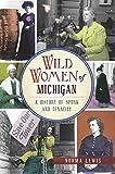 Wild Women of Michigan: A History of Spunk and Tenacity