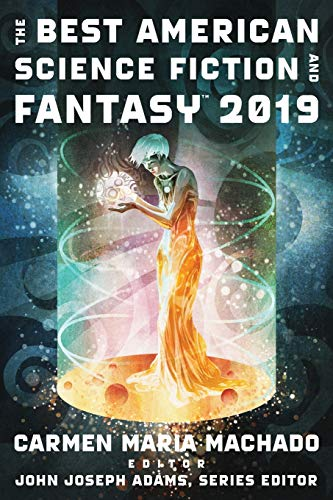 Compare Textbook Prices for The Best American Science Fiction and Fantasy 2019 The Best American Series ®  ISBN 9781328604378 by Adams, John Joseph,Machado, Carmen Maria