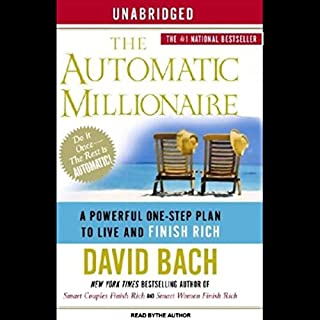 The Automatic Millionaire     A Powerful One-Step Plan to Live and Finish Rich              By:                                                                                                                                 David Bach                               Narrated by:                                                                                                                                 David Bach                      Length: 4 hrs and 56 mins     91 ratings     Overall 4.2