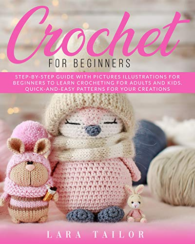 Crochet for Beginners: Step- by-Step Guide with Pictures Illustrations for Beginners to Learn Crocheting for Adults and Kids. Quick-and-Easy Patterns for Your Creations