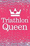Triathlon Queen: Triathlon Queen 6x9inch Notebook/Journal. Great gift for Tri Women, Girls and Teens for Xmas, Birthday, Mother's Day, Valentine Or Any Occasion.