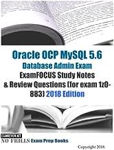 Oracle OCP MySQL 5.6 Database Admin Exam ExamFOCUS Study Notes & Review Questions (for exam 1z0-883) 2018 edition