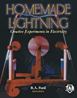 Homemade Lightning: Creative Experiments in Electricity (Tab Electronics)