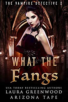What The Fangs (The Vampire Detective Book 2) by [Arizona Tape, Laura Greenwood]