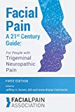 Facial Pain A 21st Century Guide: For People with Trigeminal Neuropathic Pain