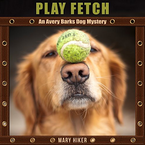 Play Fetch     An Avery Barks Dog Mystery, Book 3              By:                                                                                                                                 Mary Hiker                               Narrated by:                                                                                                                                 Angel Clark                      Length: 1 hr and 44 mins     9 ratings     Overall 3.6