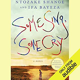 Some Sing, Some Cry                   By:                                                                                                                                 Ntozake Shange,                                                                                        Ifa Bayeza                               Narrated by:                                                                                                                                 Robin Miles                      Length: 26 hrs and 27 mins     594 ratings     Overall 3.9