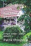'Selbstbau - Dein Gartenhaus'. Planen, Bauen, Organisieren.: Einfach erklärt - einfach gemacht.