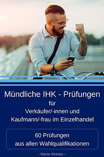 Mündliche IHK - Prüfungen für Verkäufer/innen und Kaufmann/-frau im Einzelhandel: 60 Prüfungen aus allen Wahlqualifikationen