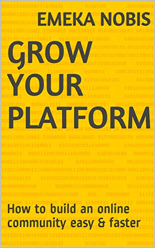 Grow Your Platform: How to build an online community easy & faster (English Edition)