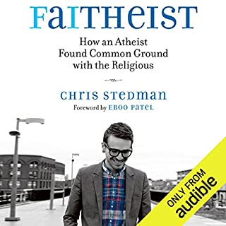 Faitheist     How an Atheist Found Common Ground with the Religious              By:                                                                                                                                 Chris Stedman                               Narrated by:                                                                                                                                 Corey Snow                      Length: 5 hrs and 45 mins     30 ratings     Overall 4.1