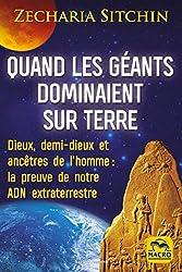 Quand Les Géants Dominaient Sur Terre - La preuve de notre ADN extra-terrestre de Zecharia Sitchin