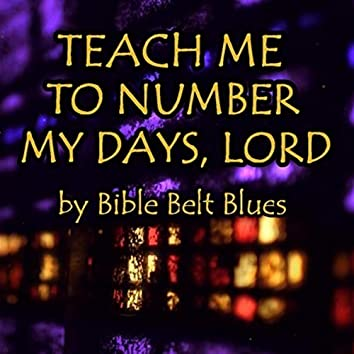 Teach Me to Number My Days, Lord