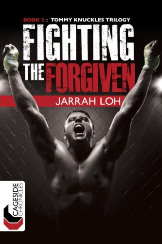 Book: Fighting the Forgiven (Cageside Chronicles - Tommy Knuckles Trilogy 2) by Jarrah Loh