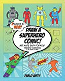Draw A Superhero Comic - Art Made Easy for Kids: 2 in 1 Drawing Workbook and Blank Comic