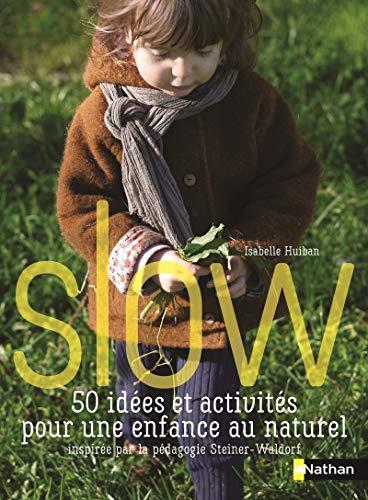 Slow, 50 idées et activités pour une enfance au naturel - pédagogie Steiner Waldorf: 50 idées et activités pour une enfance naturelle