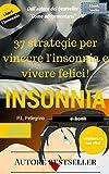37 strategie per vincere l'insonnia e vivere felici: sconfiggere l'insonnia, addormentarsi, sonno profondo e sonno leggero, apnea notturna, smettere di ... cronica, alzarsi presto e alzarsi riposati)