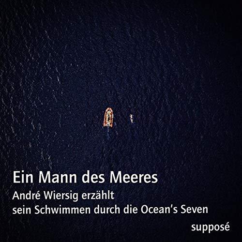 Ein Mann des Meeres: André Wiersig erzählt sein Schwimmen durch die Ocean's Seven