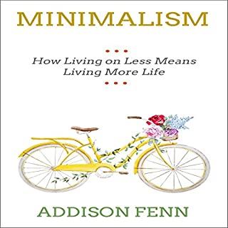 Minimalism     How Living with Less Means More Life              By:                                                                                                                                 Addison Fenn                               Narrated by:                                                                                                                                 Benjamin McLean                      Length: 1 hr and 11 mins     1 rating     Overall 1.0