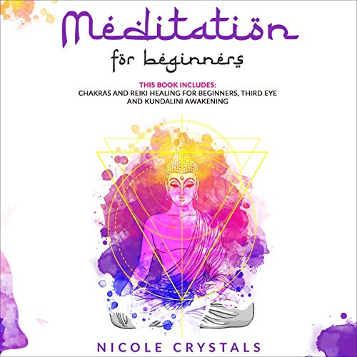 Meditation for Beginners: This Book Includes: Chakras and Reiki Healing for Beginners, Third Eye and Kundalini Awakening