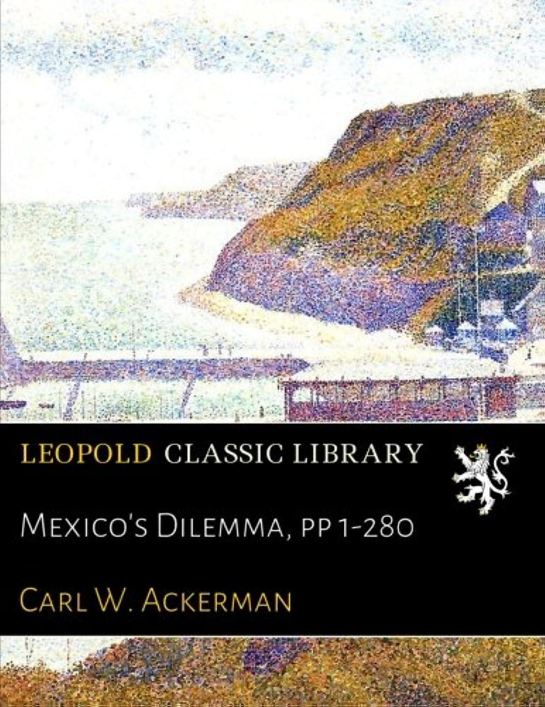 説得力のある湿度破裂Mexico's Dilemma, pp 1-280