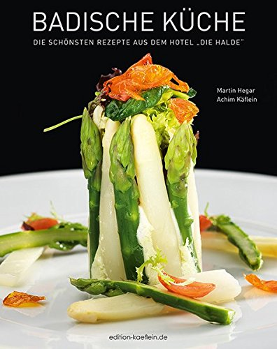 Badische Küche: Die schönsten Rezepte aus dem Hotel die Halde