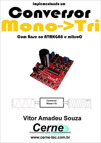 Implementando um Conversor Monofásico-Trifásico    Com Base no ATMEGA8 e mikroC (Portuguese Edition)