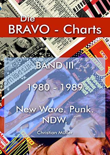 BRAVO Charts Band III 1980-1989: New Wave. Punk. NDW (Die BRAVO-Charts: Alle BRAVO Musikboxen 1956 - 1999)