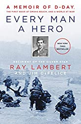 Image: Every Man a Hero: A Memoir of D-Day, the First Wave at Omaha Beach, and a World at War | Kindle Edition | by Ray Lambert (Author), Jim DeFelice (Author). Publisher: William Morrow; Reprint edition (May 28, 2019)