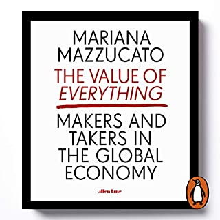 The Value of Everything     Makers and Takers in the Global Economy              By:                                                                                                                                 Mariana Mazzucato                               Narrated by:                                                                                                                                 Amy Finegan                      Length: 11 hrs and 34 mins     17 ratings     Overall 3.9