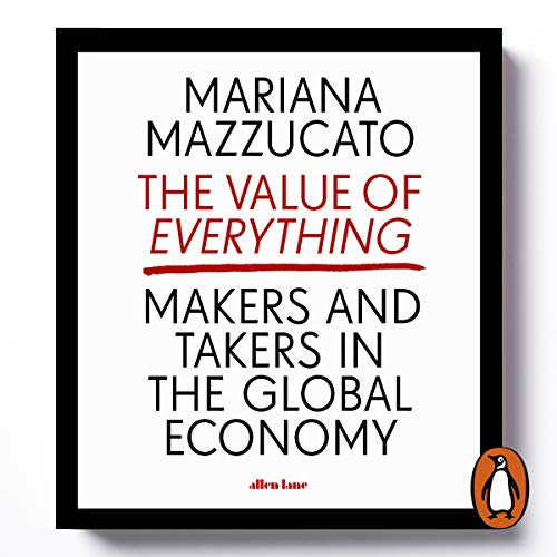 The Value of Everything     Makers and Takers in the Global Economy              Autor:                                                                                                                                 Mariana Mazzucato                               Sprecher:                                                                                                                                 Amy Finegan                      Spieldauer: 11 Std. und 34 Min.     6 Bewertungen     Gesamt 4,5