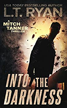 Into The Darkness: A Mystery Thriller (Mitch Tanner Book 2) by [L.T. Ryan]