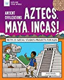 Ancient Civilizations: Aztecs, Maya, Incas!: With 25 Social Studies Projects for Kids (Explore Your World)