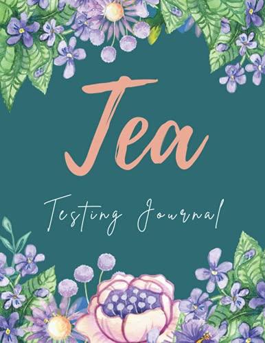 Tea Tasting Journal: Tea Tasting Notebook, Track and Rate Varieties and Flavors, Record Brand, Type, Aroma, Taste, Price, Origin, 120 (Tea Lovers Journal)