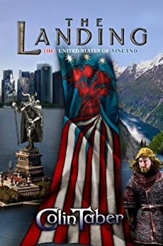 The United States Of Vinland: The Landing (The Markland Settlement Saga Book 1) by [Colin Taber]