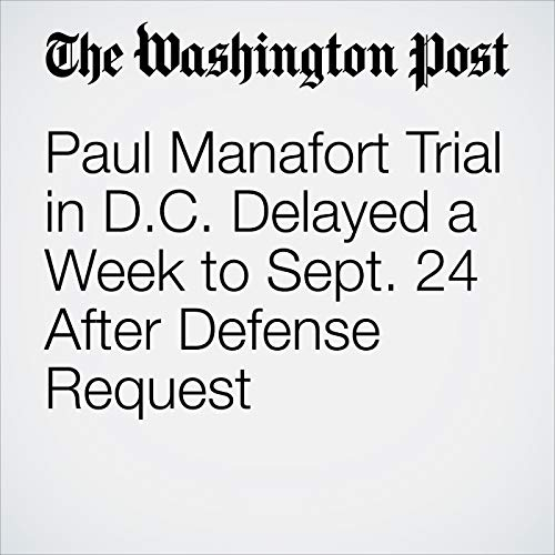 Paul Manafort Trial in D.C. Delayed a Week to Sept. 24 After Defense Request copertina