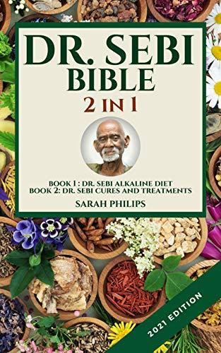 Dr. Sebi Bible 2 in 1 - 2021 Edition: Book 1: Dr. Sebi Alkaline Diet Book 2: Dr. Sebi Cures and Treatments