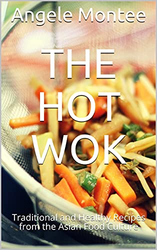 THE HOT WOK: Traditional and Healthy Recipes from the Asian Food Cultu