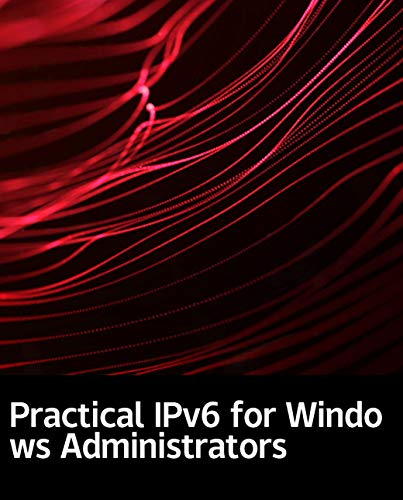 Practical IPv6 for Windows Administrators: Computer code programming (English Edition)