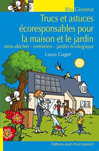 Trucs et Astuces Ecoresponsables pour la Maison et le Jardin - Zéro Dechet - Entretien - Jardin Ecol