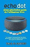 Echo Dot 3ème génération guide de l'utilisateur livre: Le complet Amazon...