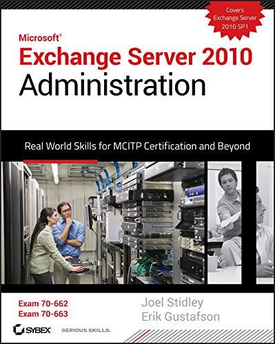 Exchange Server 2010 Administration: Real World Skills...